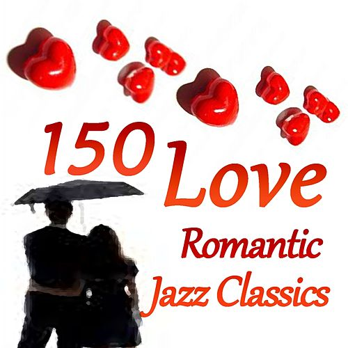 150 Love (Romantic Jazz Classics) by Various Artists