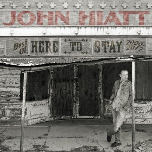 Here To Stay - Best Of 2000-2012 de John Hiatt