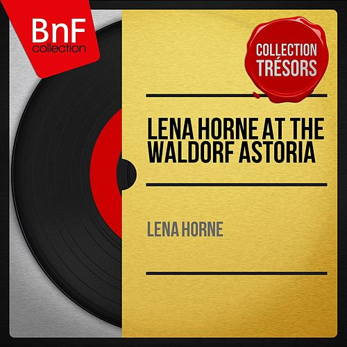 Lena Horne At the Waldorf Astoria (Live, Mono Version) by Lena Horne