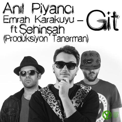 Git (feat. Emrah Karakuyu & Şehinşah) von Anıl Piyancı
