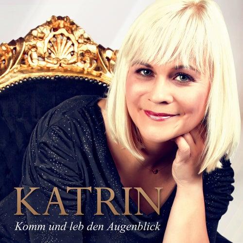 Komm und leb den Augenblick von Katrin