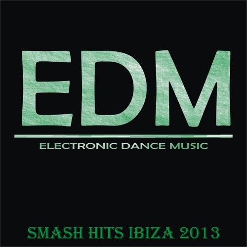 EDM Smash Hits Ibiza 2013 by Various Artists