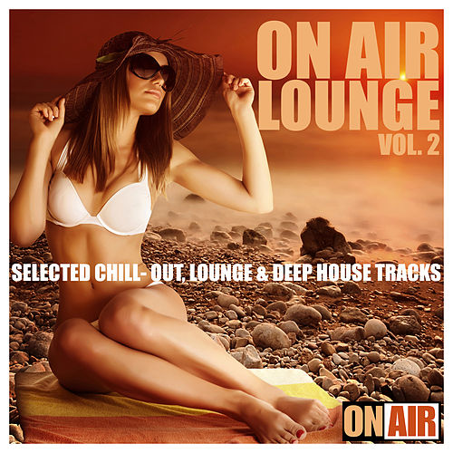 On Air Lounge, Vol. 2 (Selected Chill-Out, Lounge & Deep House Tracks) von Various Artists