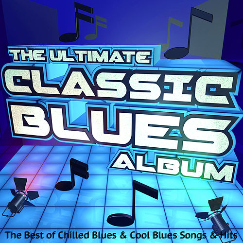 The Ultimate Classic Blues Album: The Best of Chilled Blues & Cool Blues Songs & Hits de Various Artists