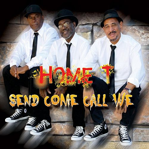 Send Come Call We by Home T