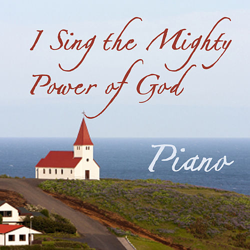 I Sing the Mighty Power of God by Piano Brothers