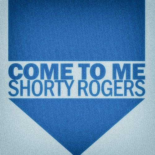Come to Me de Shorty Rogers