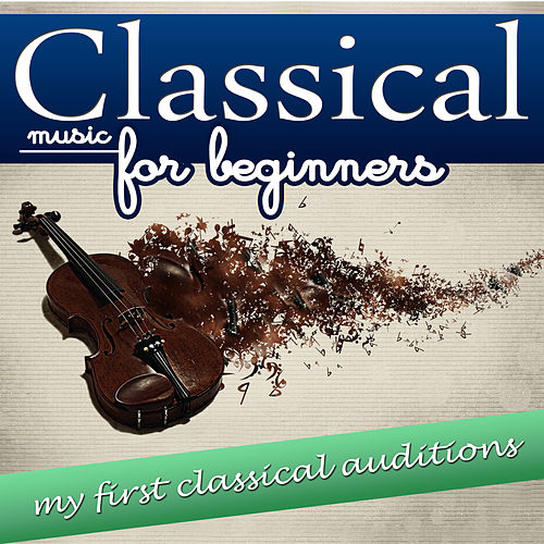 Classical Music for Beginning. My First Classical auditions de Various Artists