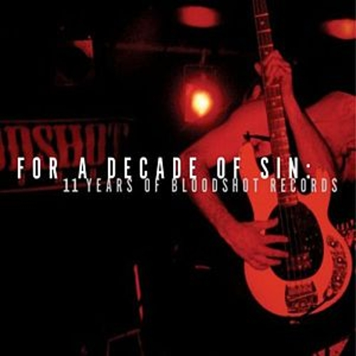 For A Decade of Sin: 11 Years of Bloodshot Records de Various Artists