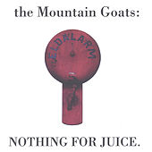 Nothing for Juice by The Mountain Goats