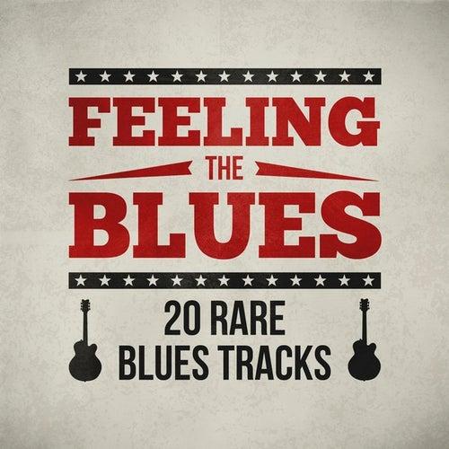 Feeling the Blues - 20 Rare Blues Tracks de Various Artists