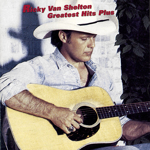 Greatest Hits Plus de Ricky Van Shelton
