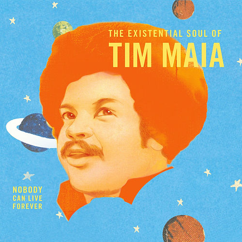 World Psychedelic Classics 4: Nobody Can Live Forever: The Existential Soul of Tim Maia von Tim Maia
