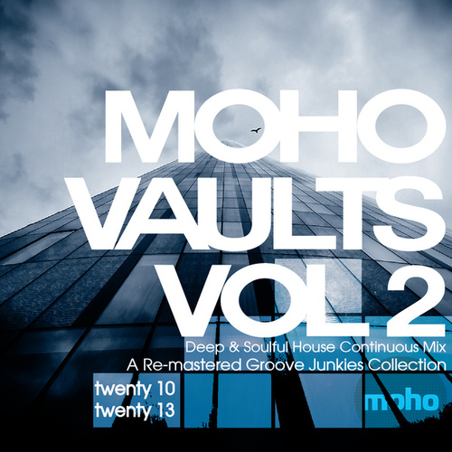 Moho Vaults Vol 2 (2010-2013) - Deep & Soulful House Essentials Continuous Mix by Groove Junkies