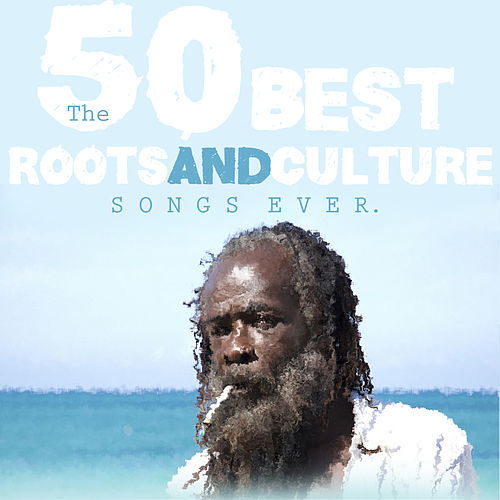 The 50 Best Roots & Culture Songs Ever de Various Artists