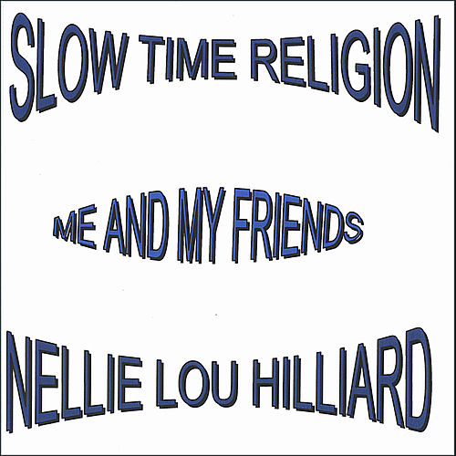 Slow Time Religion by Nellie Lou Hilliard