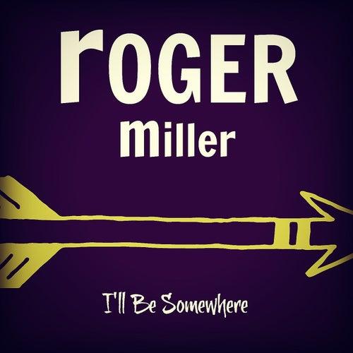I'll Be Somewhere von Roger Miller