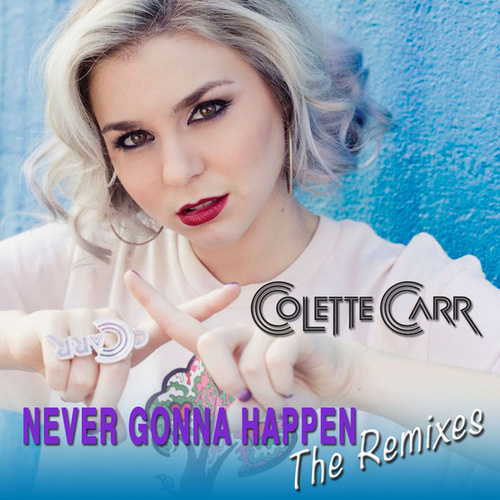 Never Gonna Happen (The Remixes) von Colette Carr