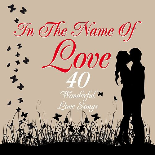 In the Name of Love (40 Wonderful Love Songs) by Various Artists