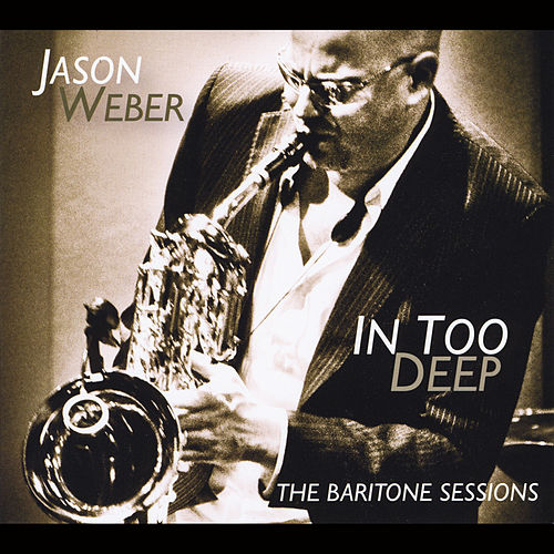 In Too Deep (The Baritone Sessions) de Jason Weber