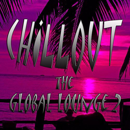 Chillout the Global Lounge 2 by Various Artists