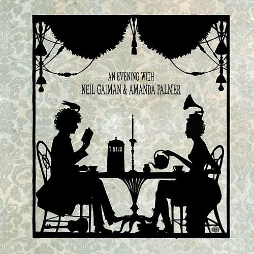An Evening With Neil Gaiman & Amanda Palmer by Amanda Palmer