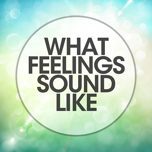 What Feelings Sound Like von Various Artists