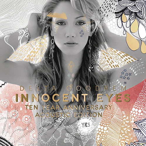 Innocent Eyes Ten Year Anniversary Acoustic Edition by Delta Goodrem