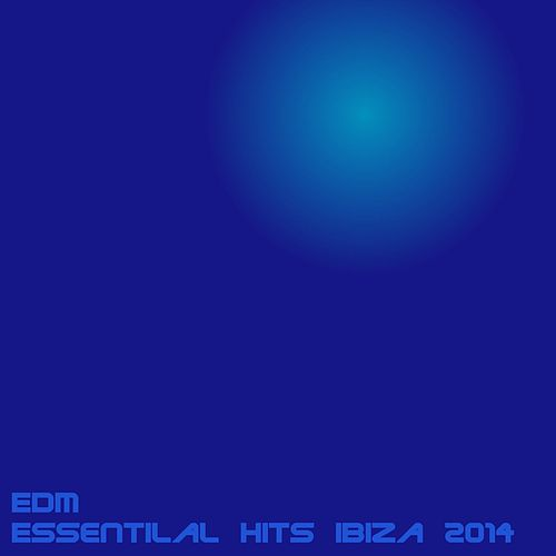 Edm Essentilal Hits Ibiza 2014 by Various Artists
