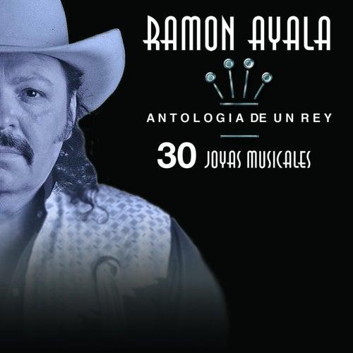 Antología De Un Rey - 30 Joyas Musicales by Ramon Ayala