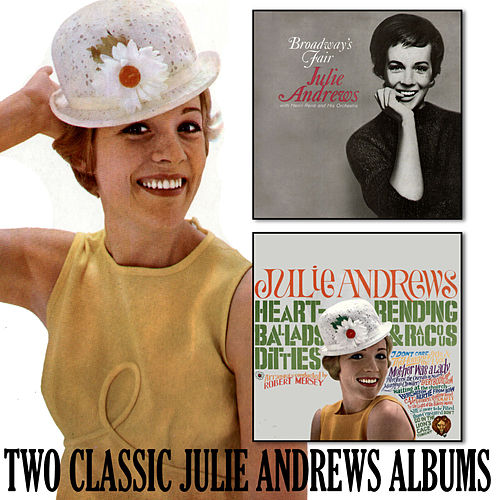 Broadway's Fair Julie / Don't Go in the Lion's Cage Tonight and Other Heartrending Ballads and Raucous Ditties by Julie Andrews