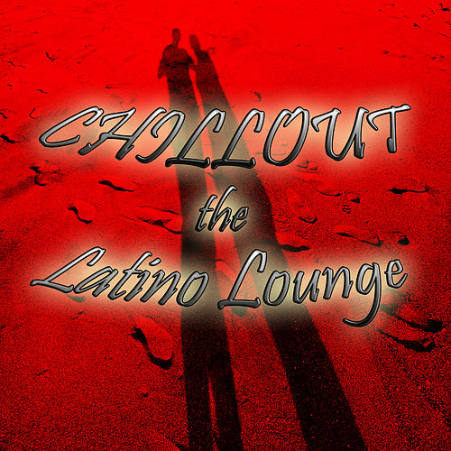 Chillout the Latino Lounge de Various Artists