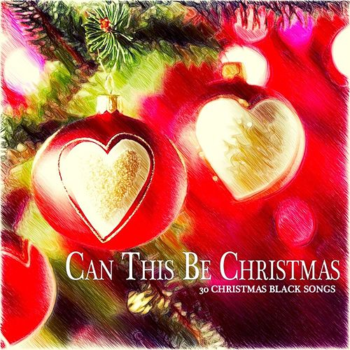 Can This Be Christmas - 30 Christmas Black Songs by Various Artists