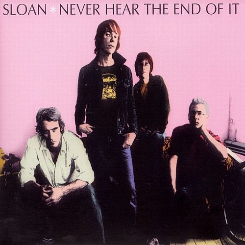 Never Hear The End Of It by Sloan