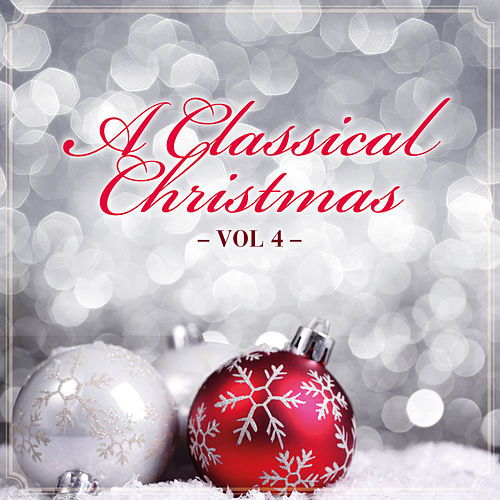 A Classical Christmas, Vol. 4 by Various Artists
