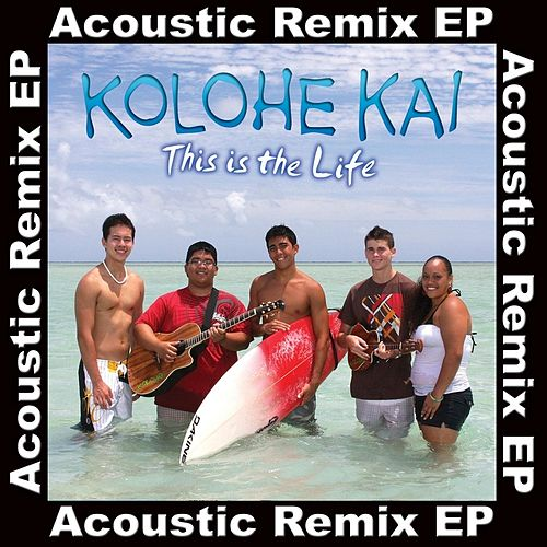 This Is the Life (Acoustic Remix EP) by Kolohe Kai