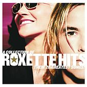 A Collection Of Roxette Hits! Their 20 Greatest Songs! by Roxette