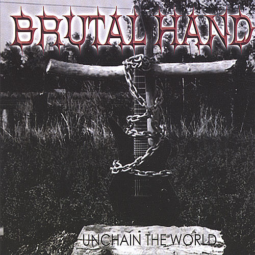 Unchain The World by Brutal Hand