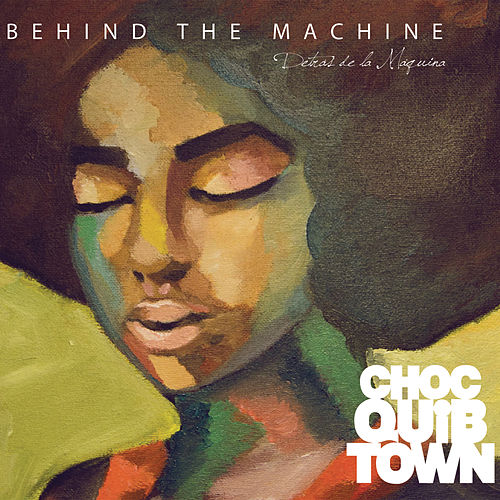 Behind The Machine von Chocquibtown