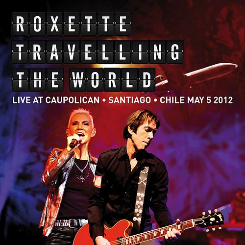 Travelling The World Live at Caupolican, Santiago, Chile May 5, 2012 de Roxette
