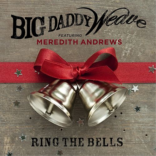 Ring the Bells (feat. Meredith Andrews) by Big Daddy Weave