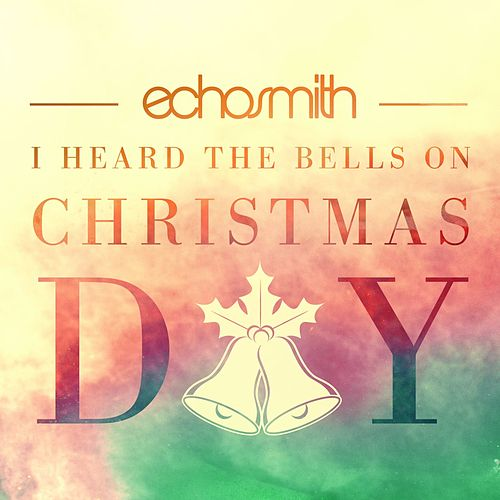 I Heard the Bells on Christmas Day by Echosmith