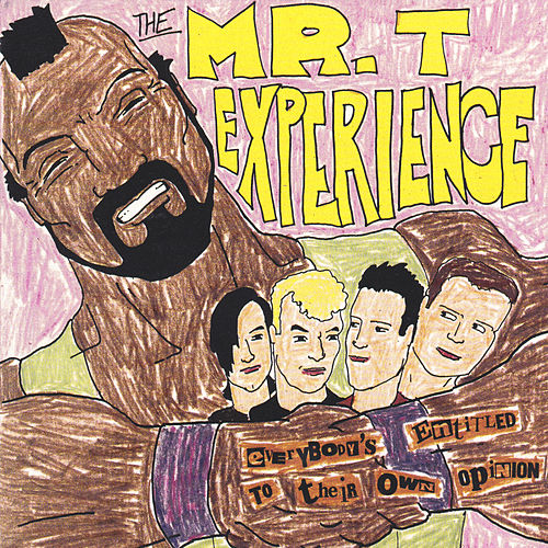 Everybody's Entitled to Their Own Opinion de Mr. T Experience