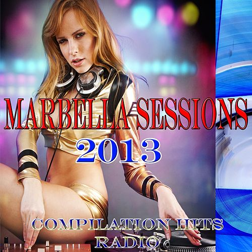 Marbella Sessions 2013 (Compilation Hits Radio) di Various Artists