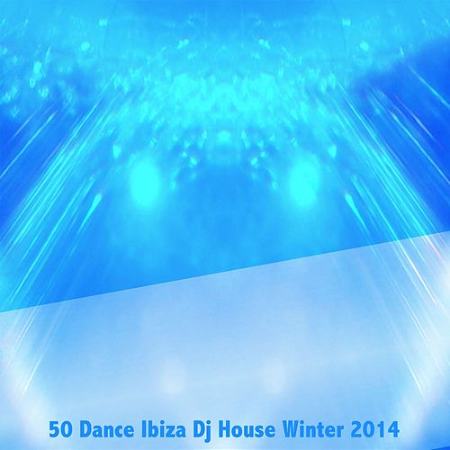 50 Dance Ibiza DJ House Winter 2014 de Various Artists