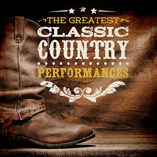 The Greeatest Classic Country Performances de Various Artists