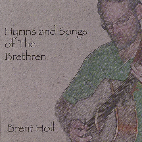 Hymns and Songs of the Brethren von Brent Holl