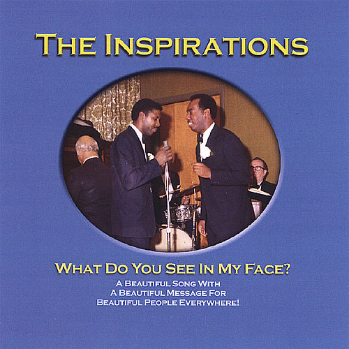 What Do You See In My Face by The Inspirations