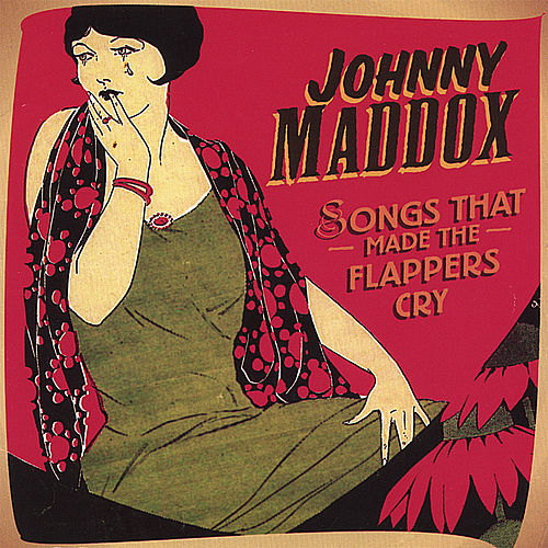 Songs That Made The Flappers Cry de Johnny Maddox