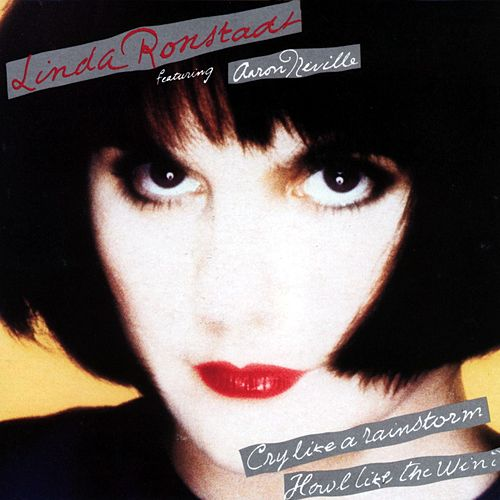Cry Like a Rainstorm Howl Like the Wind (feat. Aaron Neville) by Linda Ronstadt
